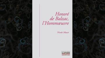 Nicole Mozet «Honoré de Balzac, l'Hommoeuvre»