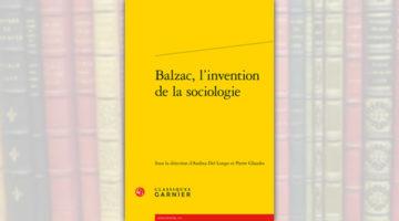 Balzac, l'invention de la sociologie